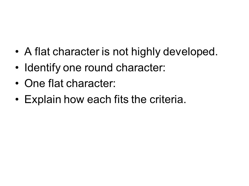 A flat character is not highly developed.