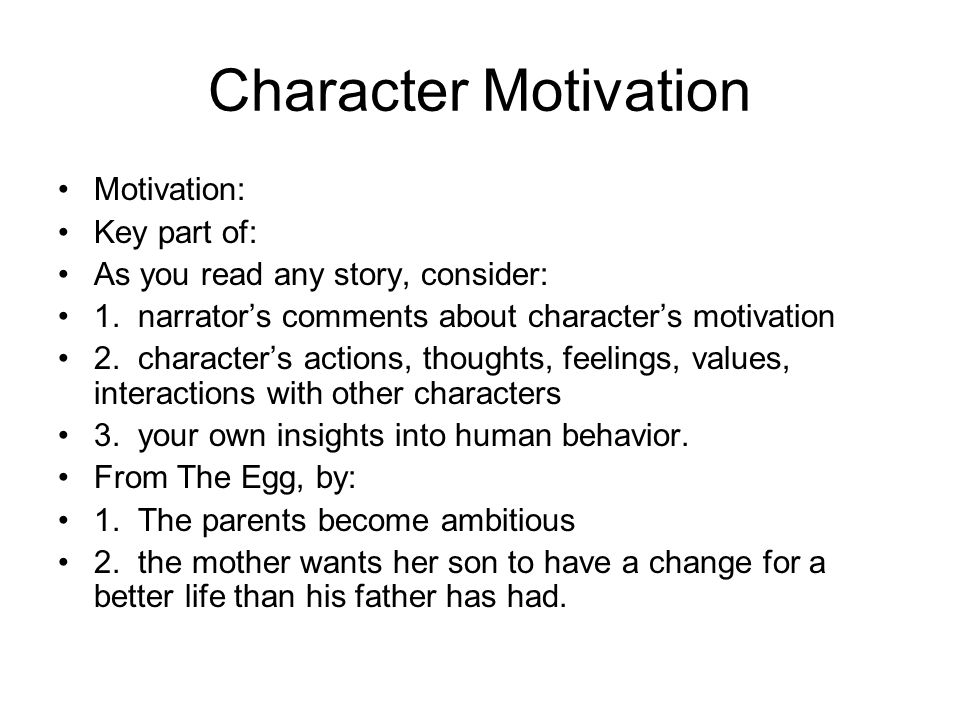 Character Motivation Motivation: Key part of: