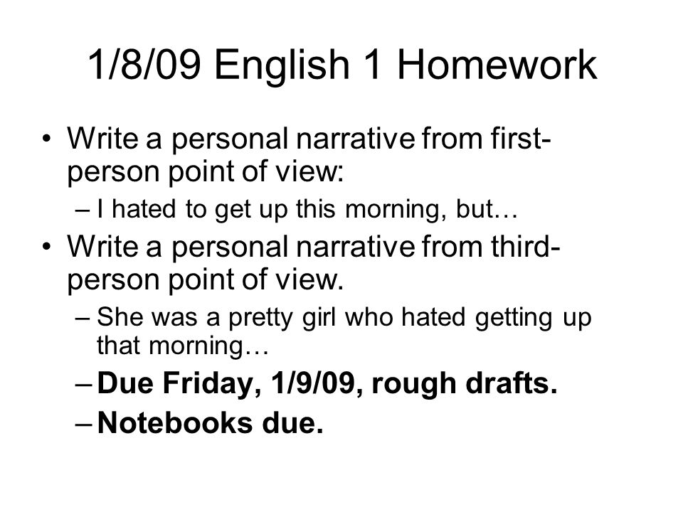 1/8/09 English 1 Homework Write a personal narrative from first-person point of view: I hated to get up this morning, but…