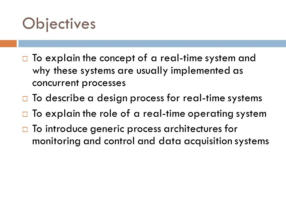 Objectives To explain the concept of a real-time system and why these systems are usually implemented as concurrent processes.