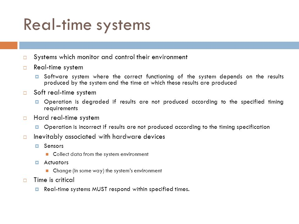 Real-time systems Systems which monitor and control their environment