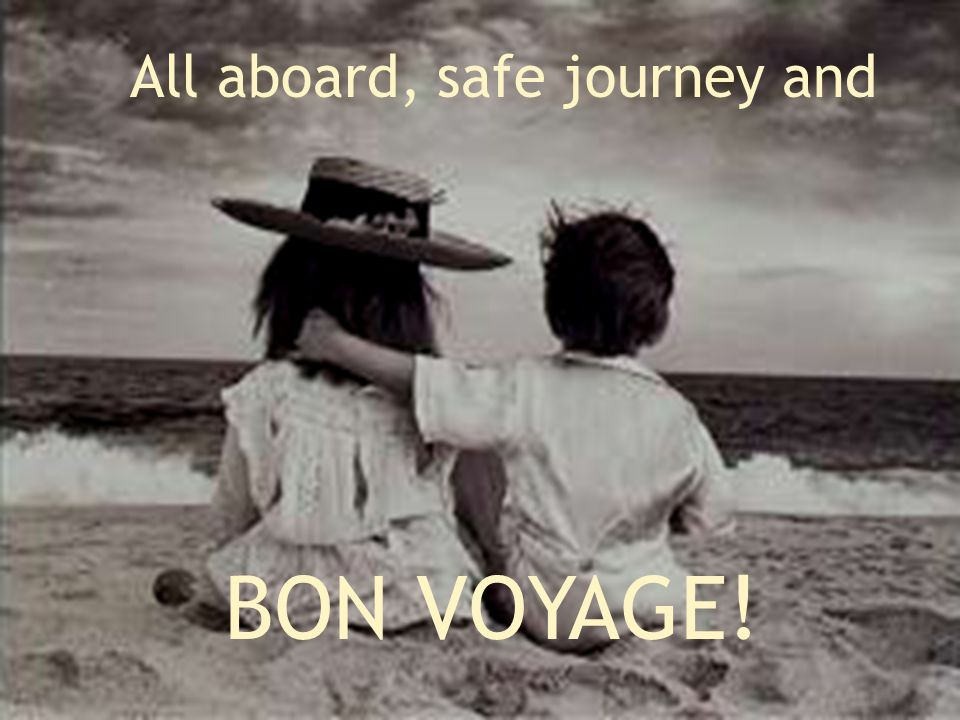 All aboard, safe journey and