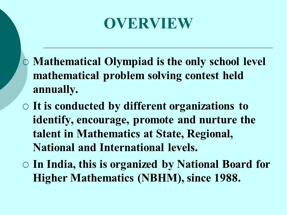 OVERVIEW Mathematical Olympiad is the only school level mathematical problem solving contest held annually.
