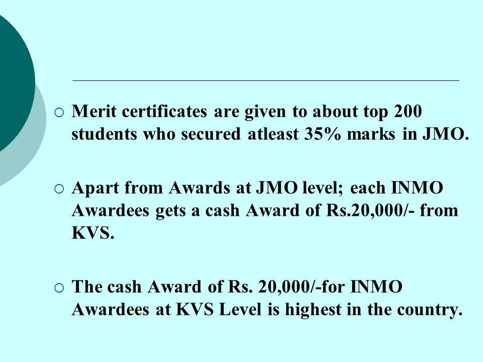 Merit certificates are given to about top 200 students who secured atleast 35% marks in JMO.