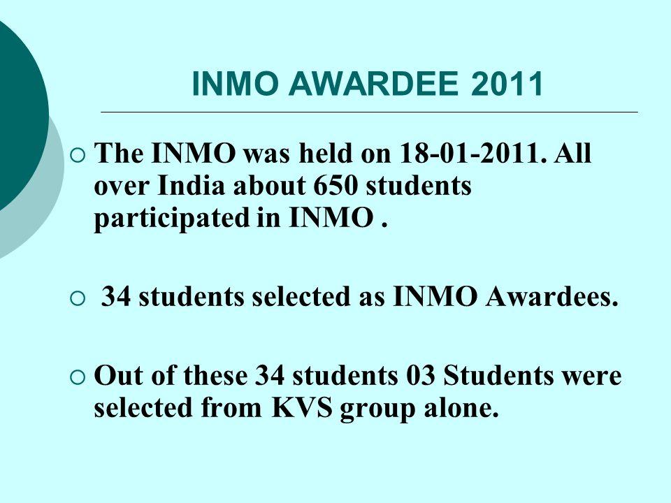 INMO AWARDEE 2011 The INMO was held on 18-01-2011. All over India about 650 students participated in INMO .
