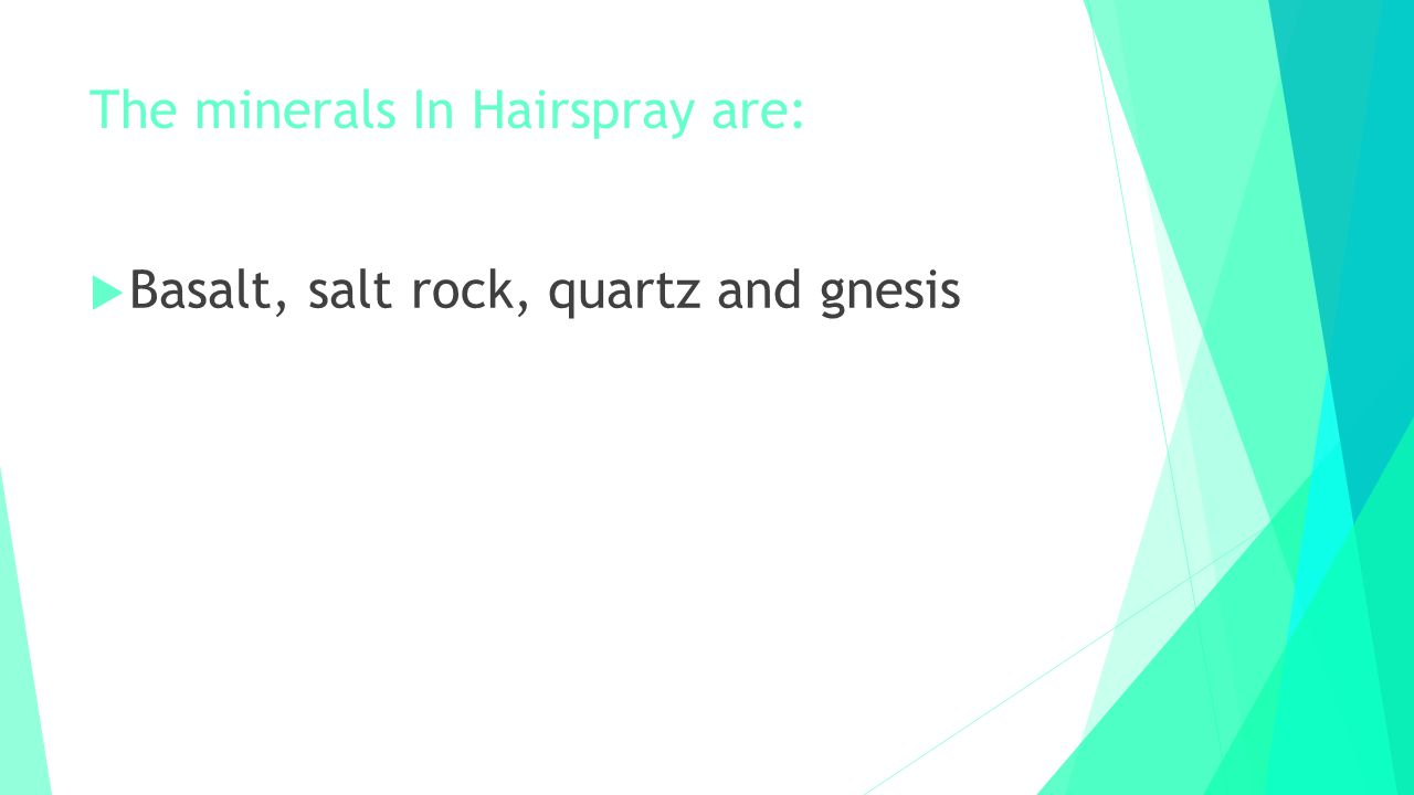The minerals In Hairspray are: