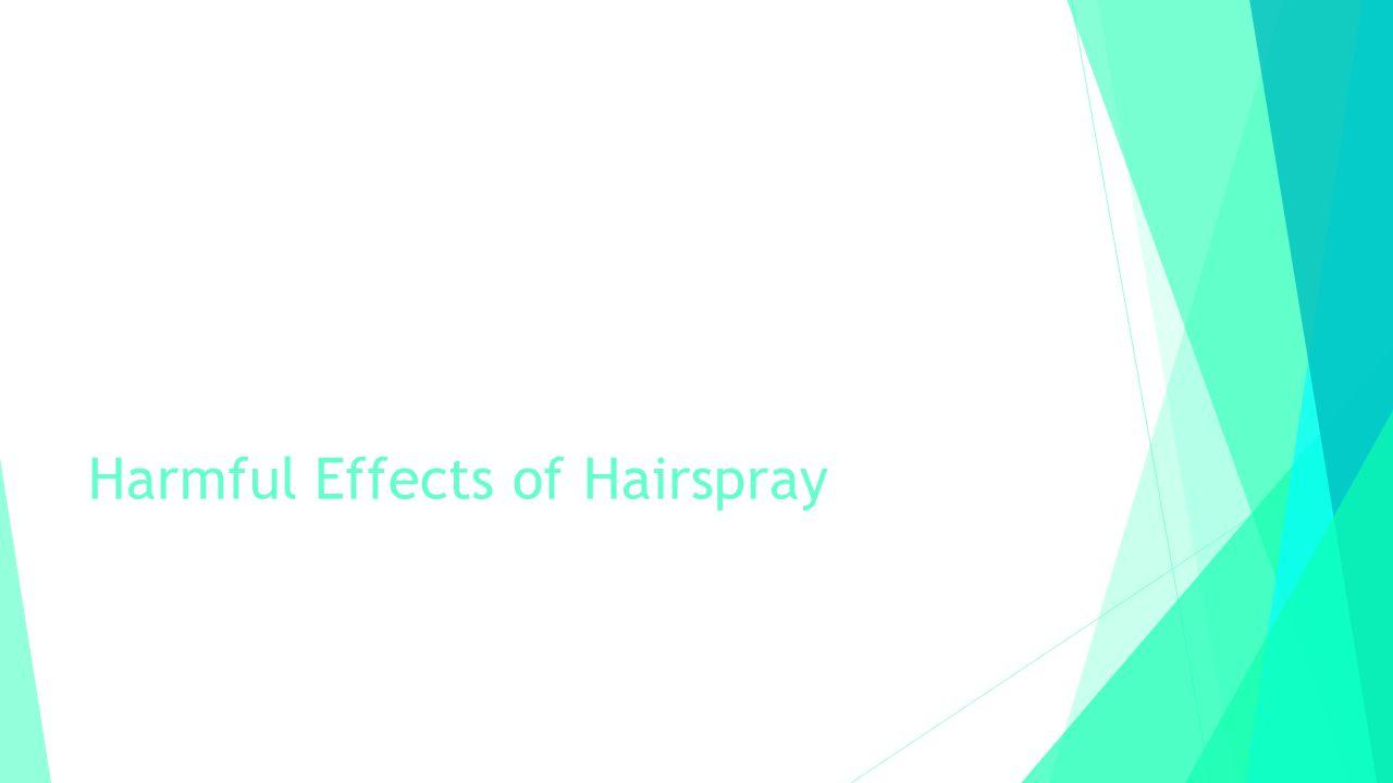 Harmful Effects of Hairspray