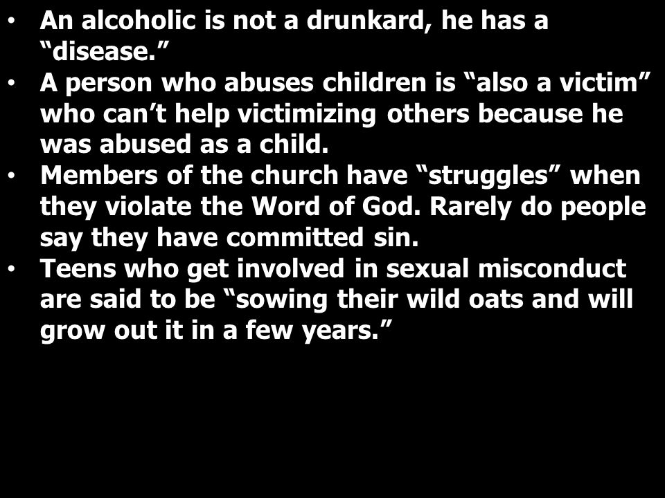 An alcoholic is not a drunkard, he has a disease.