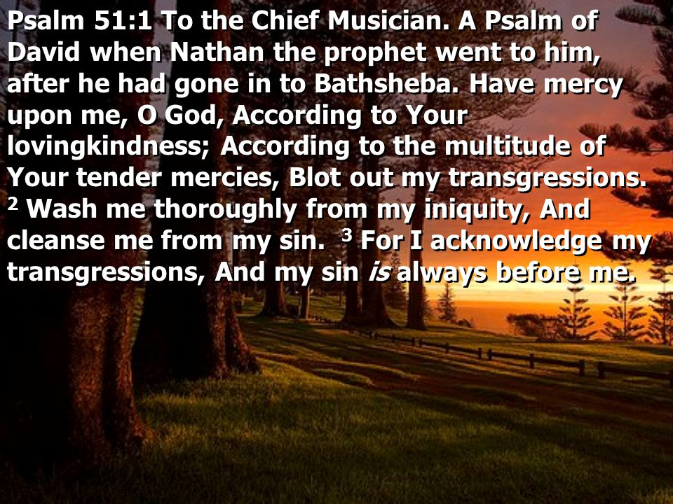 Psalm 51:1 To the Chief Musician