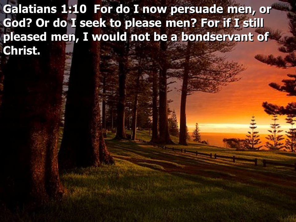 Galatians 1:10 For do I now persuade men, or God