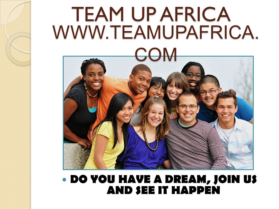 DO YOU HAVE A DREAM, JOIN US AND SEE IT HAPPEN