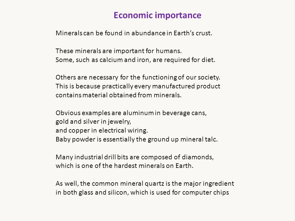 Economic importance Minerals can be found in abundance in Earth's crust. These minerals are important for humans.