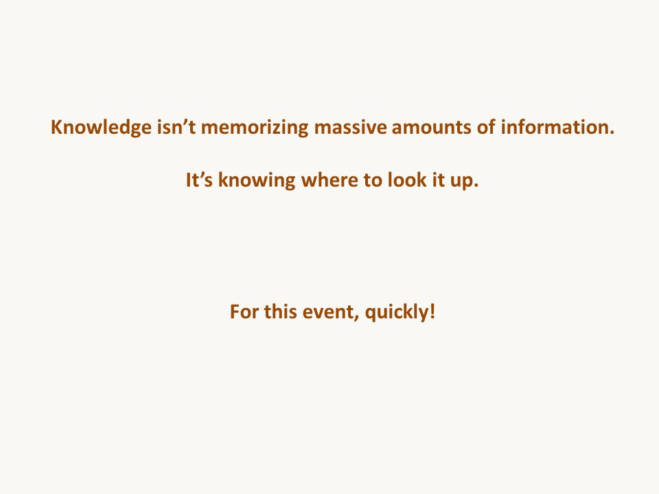 Knowledge isn't memorizing massive amounts of information.