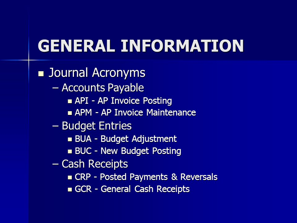 GENERAL INFORMATION Journal Acronyms Accounts Payable Budget Entries