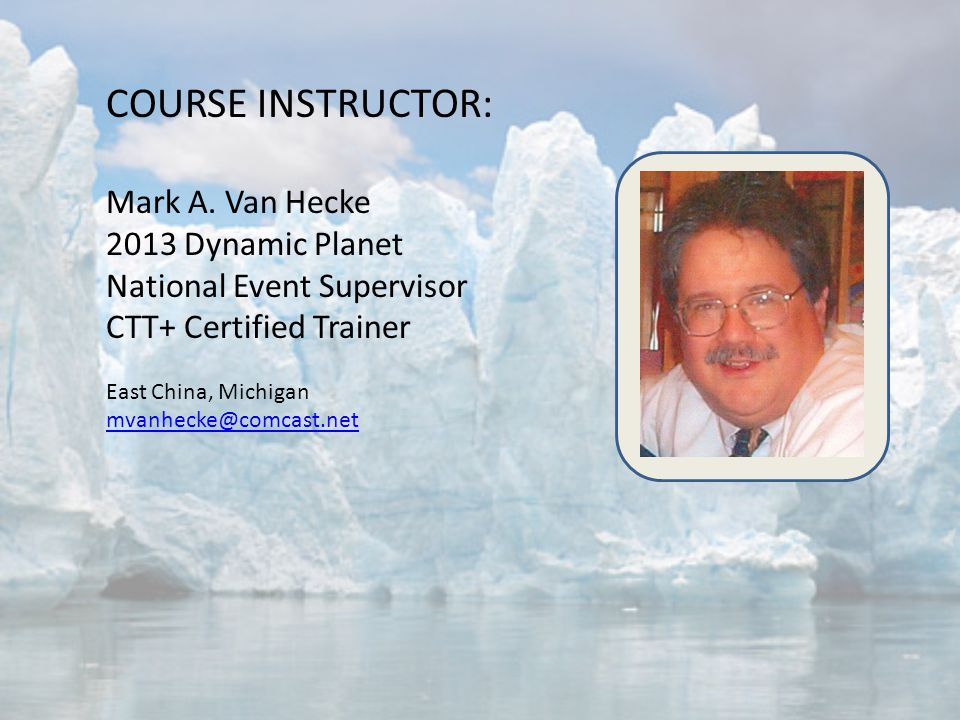 COURSE INSTRUCTOR: Mark A. Van Hecke 2013 Dynamic Planet
