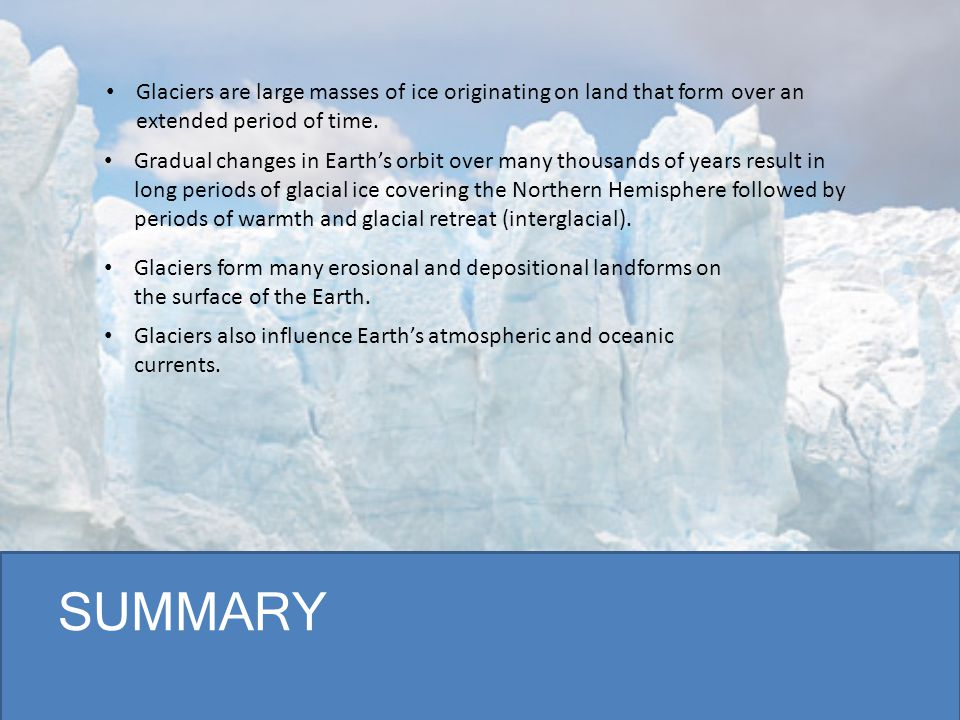 Glaciers are large masses of ice originating on land that form over an extended period of time.