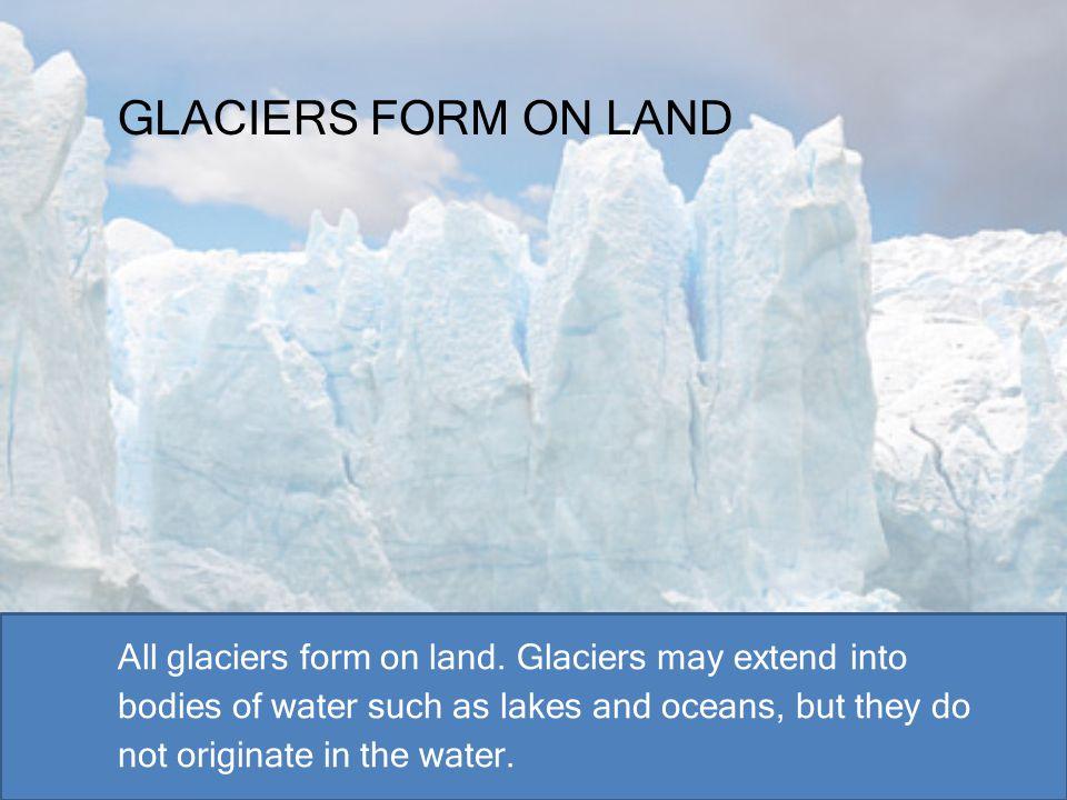 GLACIERS FORM ON LAND
