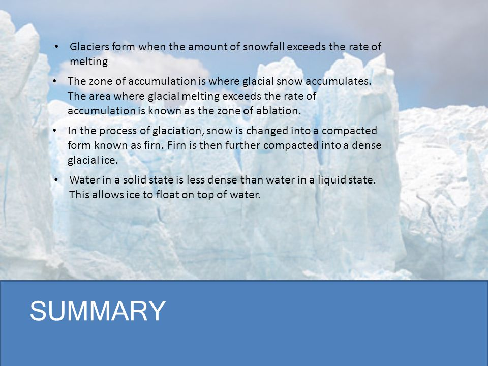 Glaciers form when the amount of snowfall exceeds the rate of melting