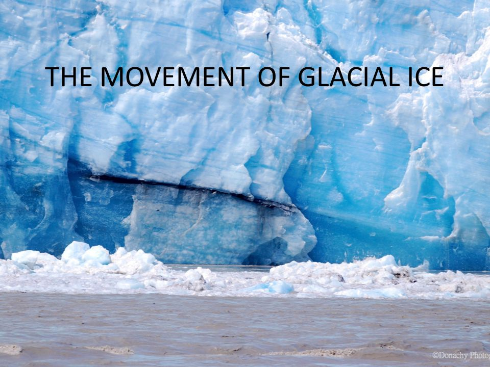 THE MOVEMENT OF GLACIAL ICE