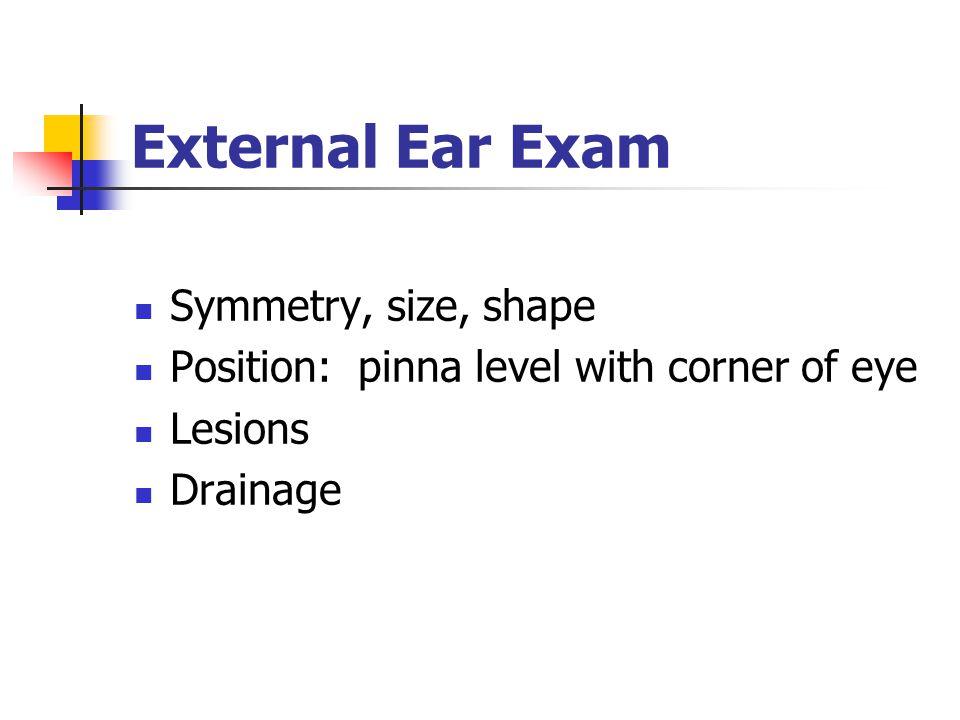 External Ear Exam Symmetry, size, shape
