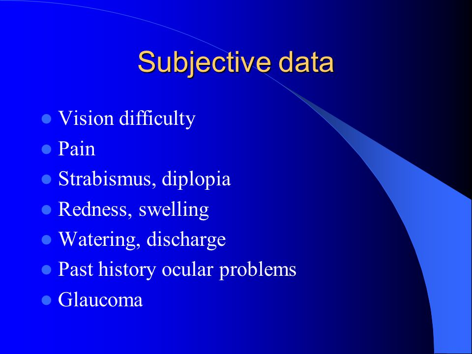 Subjective data Vision difficulty Pain Strabismus, diplopia