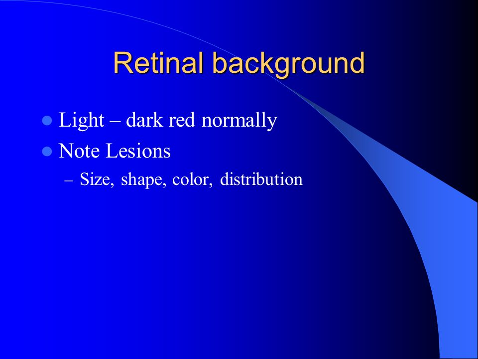Retinal background Light – dark red normally Note Lesions
