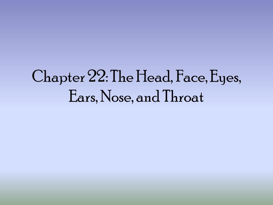 Chapter 22: The Head, Face, Eyes, Ears, Nose, and Throat