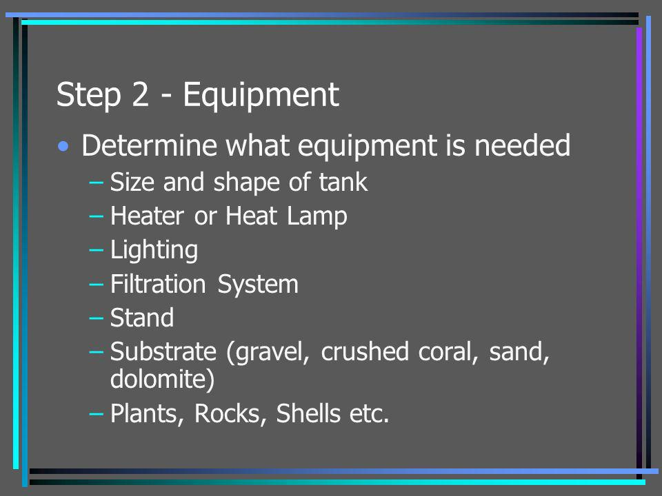 Step 2 - Equipment Determine what equipment is needed