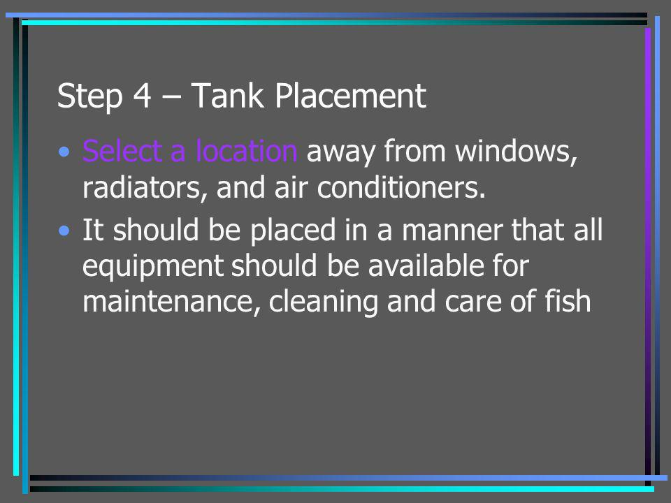 Step 4 – Tank Placement Select a location away from windows, radiators, and air conditioners.