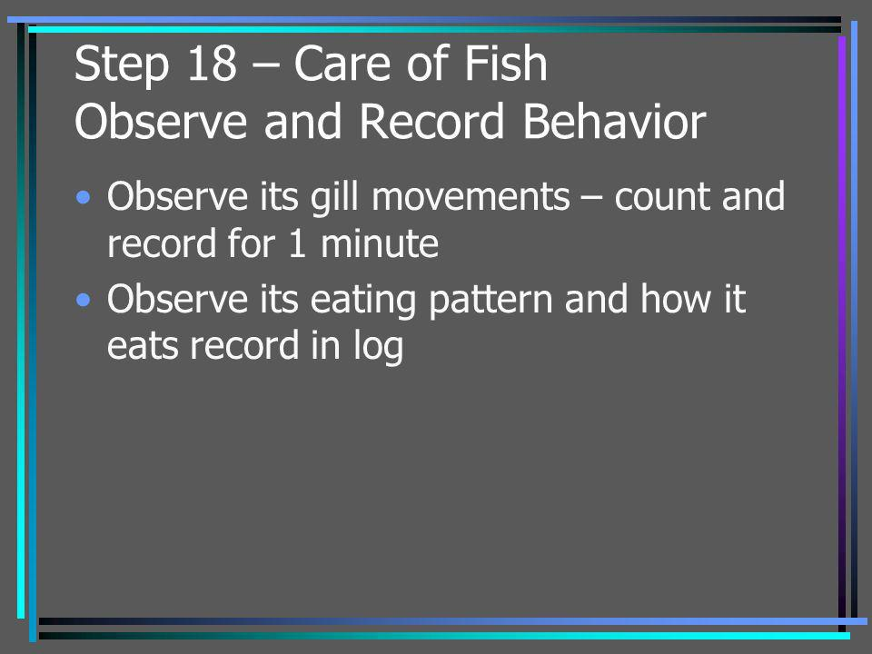 Step 18 – Care of Fish Observe and Record Behavior