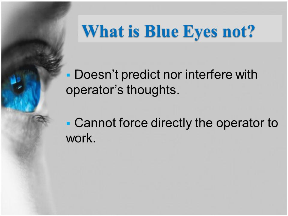 What is Blue Eyes not. Doesn't predict nor interfere with operator's thoughts.