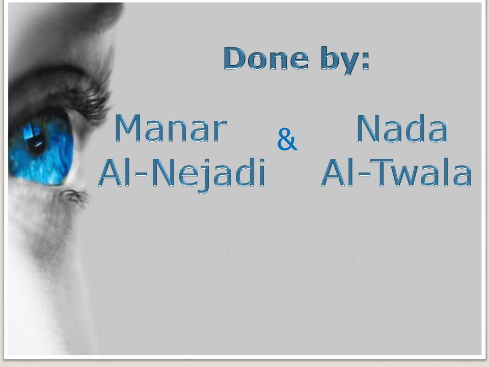 Done by: Manar Al-Nejadi Nada Al-Twala &