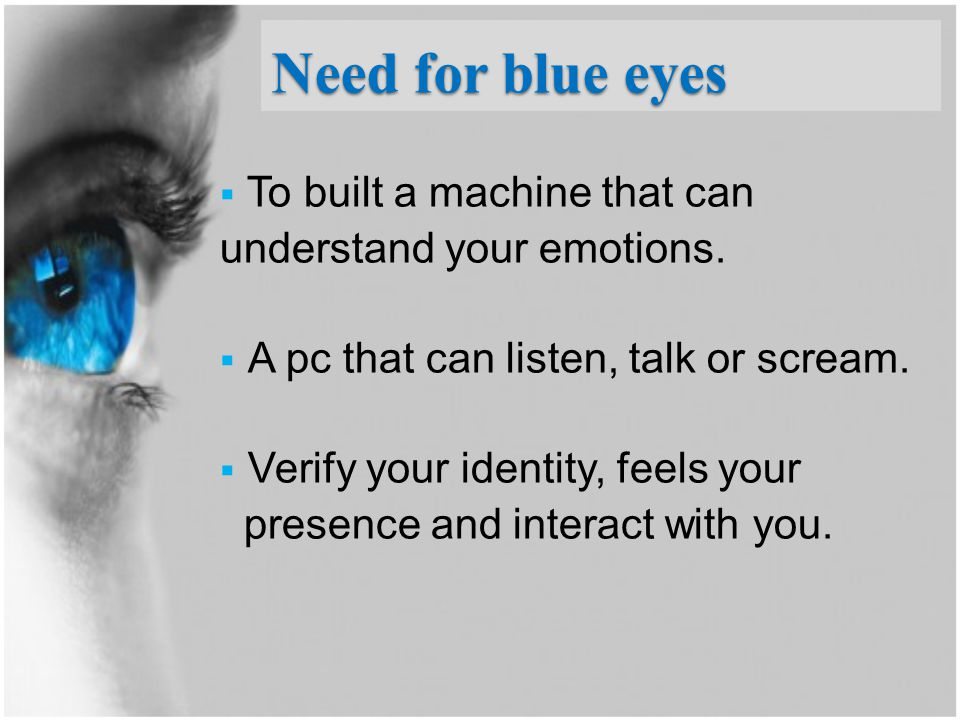 Need for blue eyes To built a machine that can