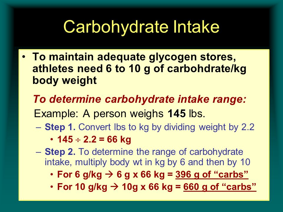 Carbohydrate Intake To maintain adequate glycogen stores, athletes need 6 to 10 g of carbohdrate/kg body weight.