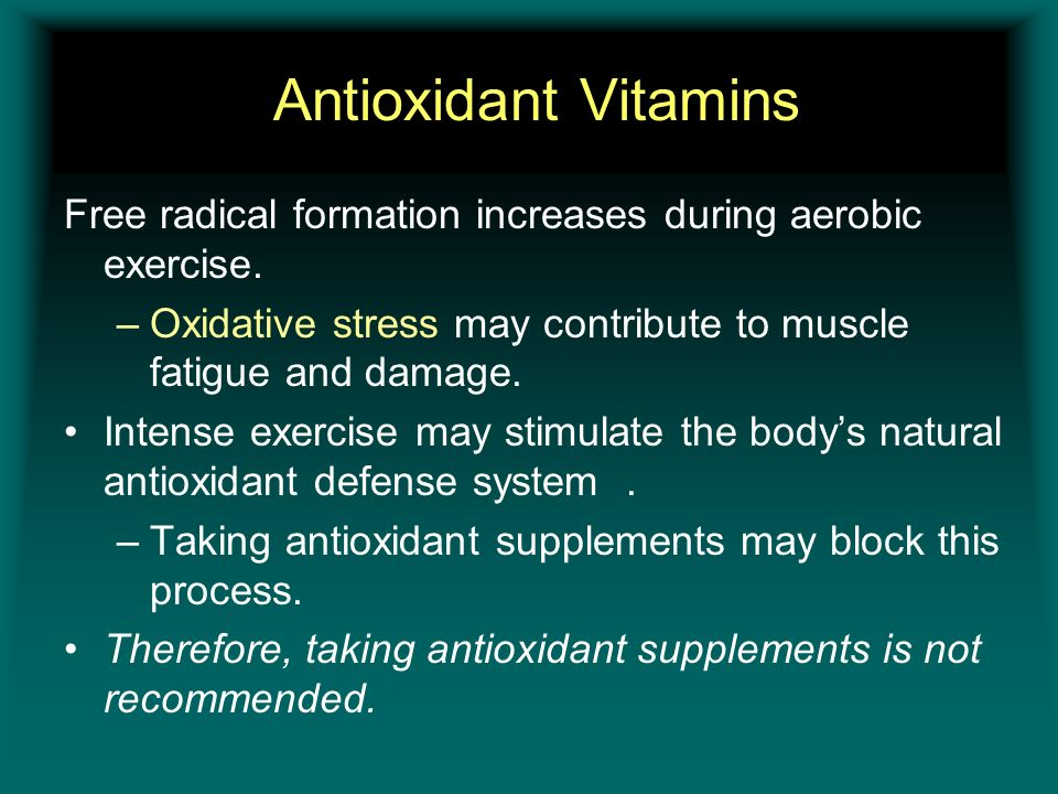 Antioxidant Vitamins Free radical formation increases during aerobic exercise. Oxidative stress may contribute to muscle fatigue and damage.