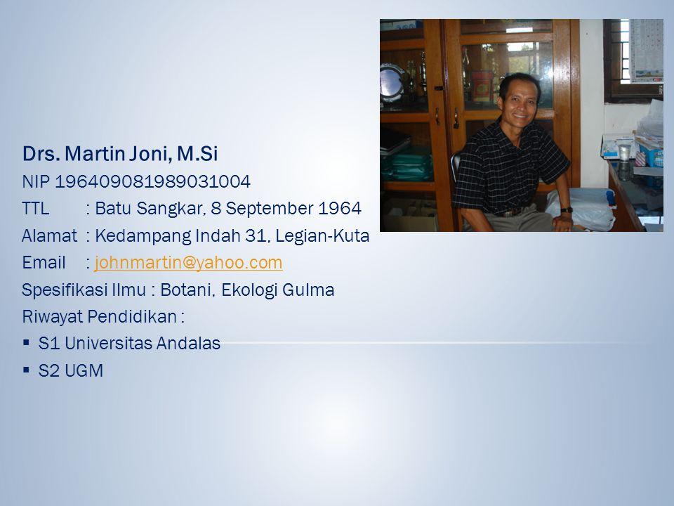 Drs. Martin Joni, M.Si NIP 196409081989031004. TTL : Batu Sangkar, 8 September 1964. Alamat : Kedampang Indah 31, Legian-Kuta.