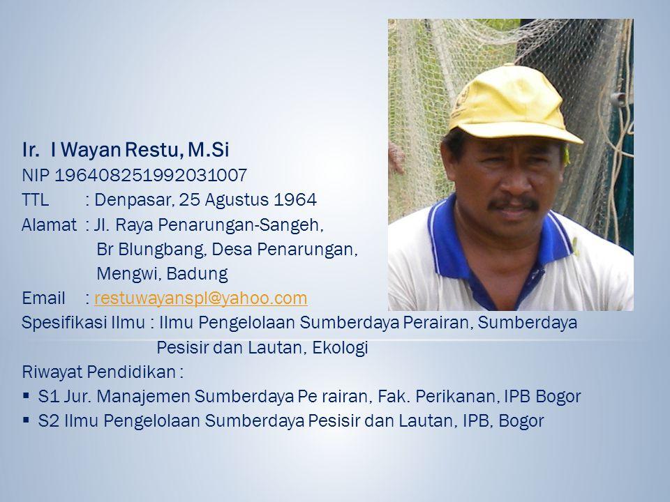 Ir. I Wayan Restu, M.Si NIP 196408251992031007. TTL : Denpasar, 25 Agustus 1964. Alamat : Jl. Raya Penarungan-Sangeh,