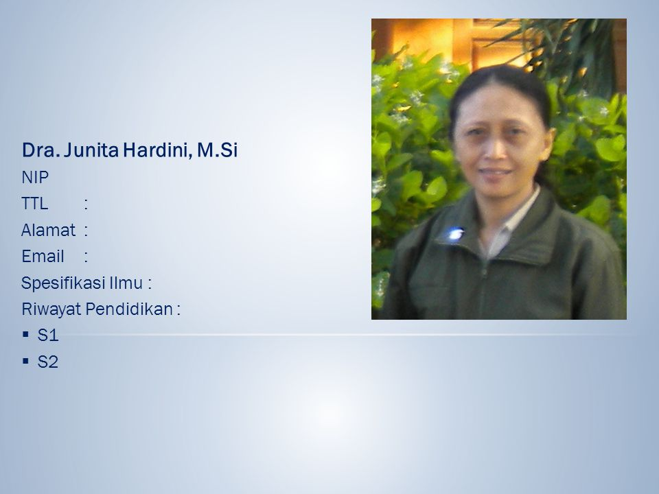 Dra. Junita Hardini, M.Si NIP TTL : Alamat : Email :