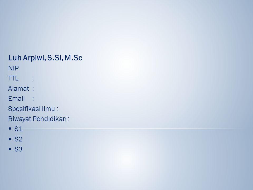 Luh Arpiwi, S.Si, M.Sc NIP TTL : Alamat : Email : Spesifikasi Ilmu :