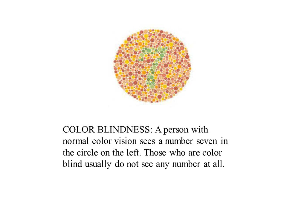 COLOR BLINDNESS: A person with normal color vision sees a number seven in the circle on the left.