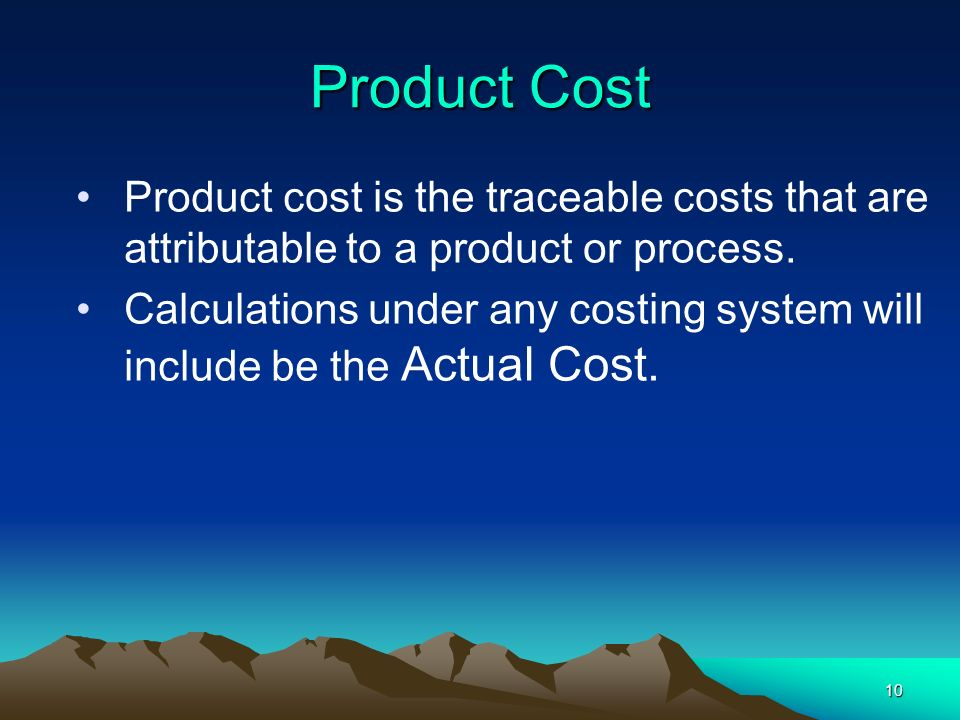 Product Cost Product cost is the traceable costs that are attributable to a product or process.