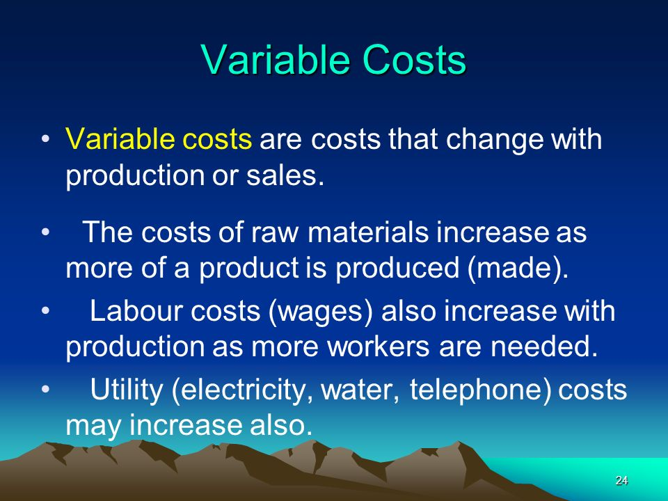 Variable Costs Variable costs are costs that change with production or sales.