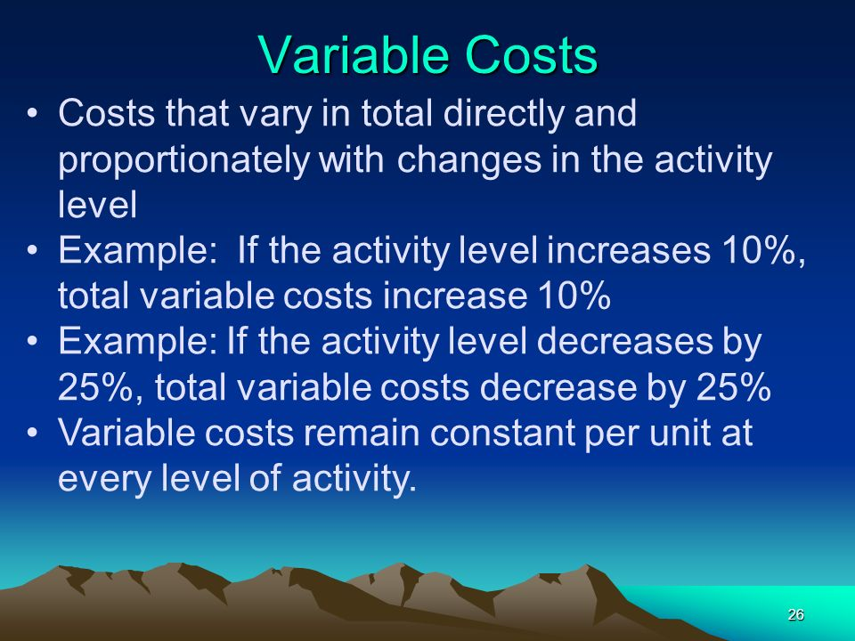Variable Costs Costs that vary in total directly and proportionately with changes in the activity level.