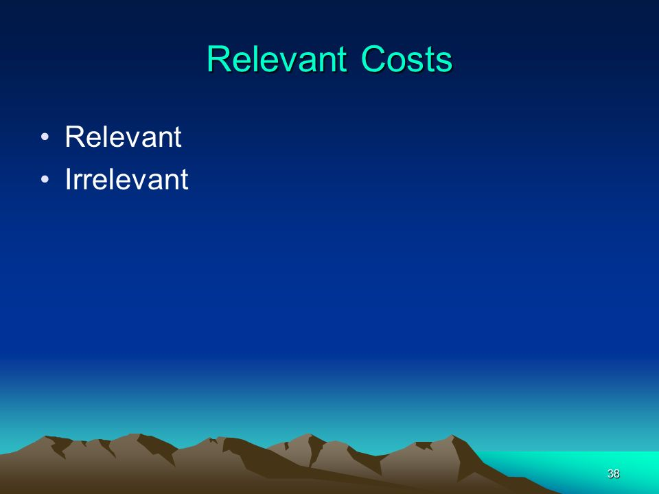 Relevant Costs Relevant Irrelevant