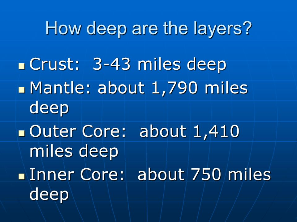 How deep are the layers Crust: 3-43 miles deep