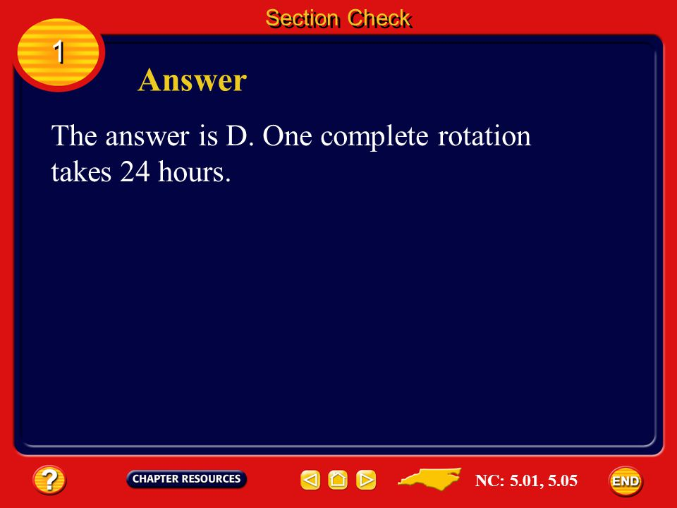 Answer 1 The answer is D. One complete rotation takes 24 hours.