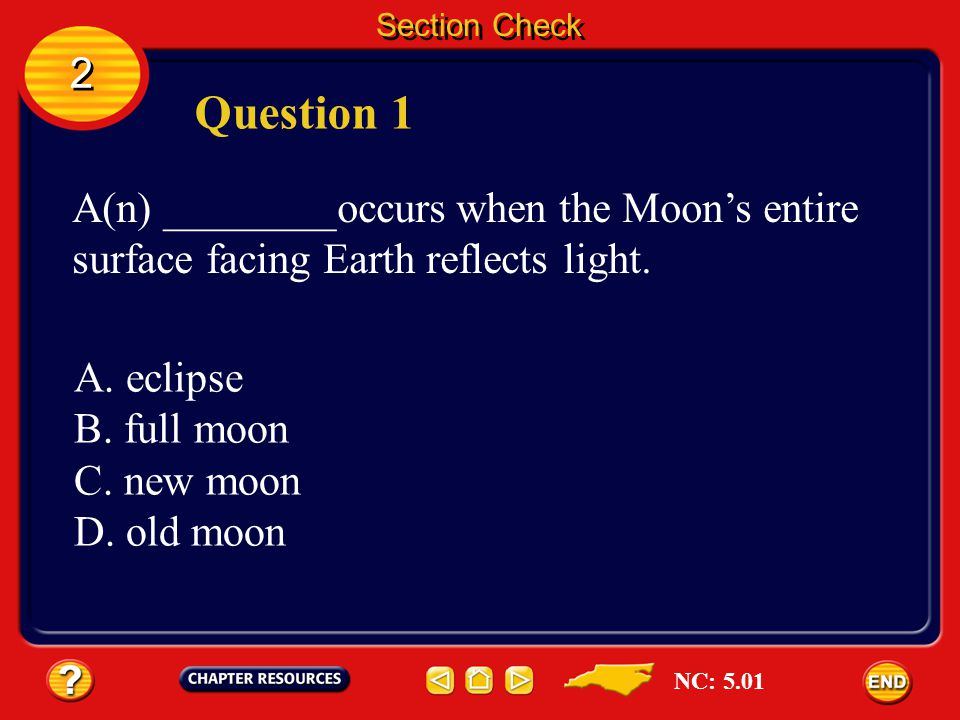 Section Check 2. Question 1. A(n) ________occurs when the Moon's entire surface facing Earth reflects light.