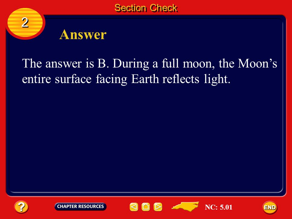 Section Check 2. Answer. The answer is B. During a full moon, the Moon's entire surface facing Earth reflects light.