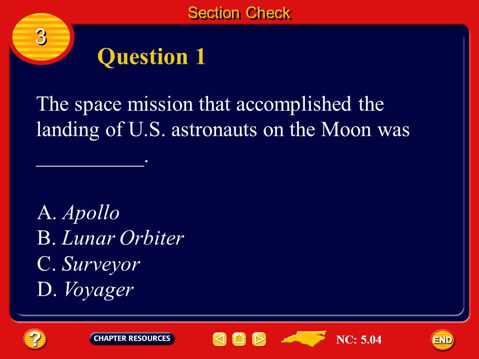 Section Check 3. Question 1. The space mission that accomplished the landing of U.S. astronauts on the Moon was __________.