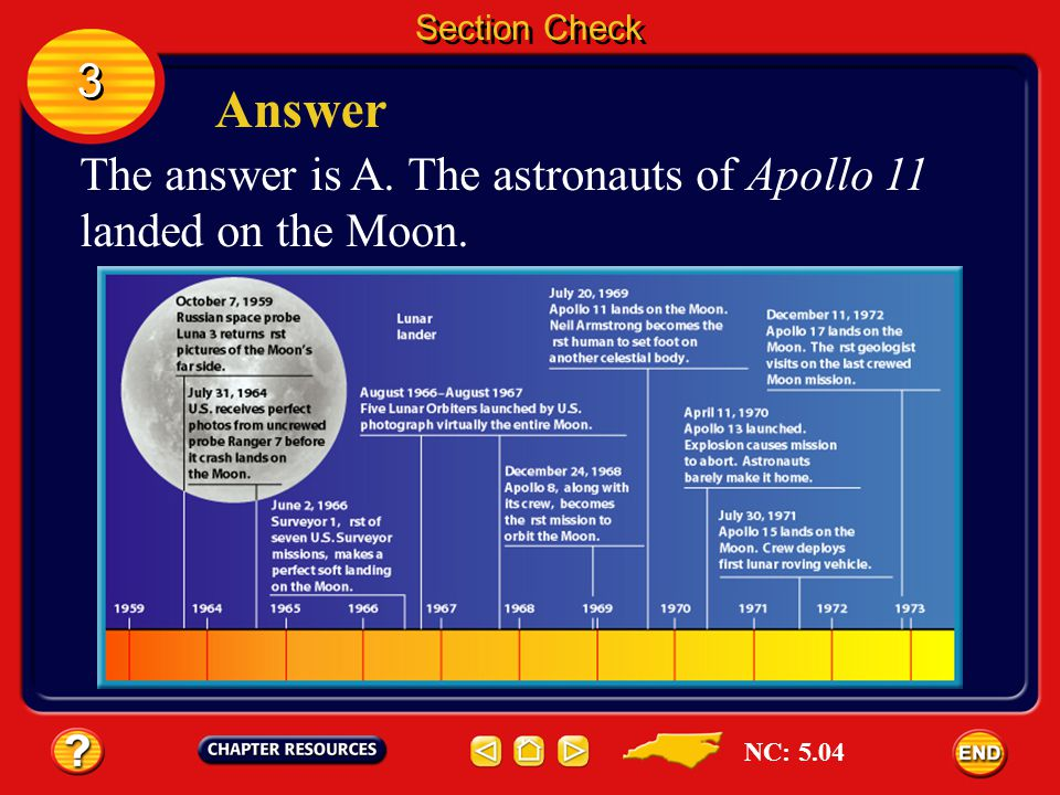 Section Check 3 Answer The answer is A. The astronauts of Apollo 11 landed on the Moon. NC: 5.04